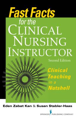 Fast Facts for the Clinical Nursing Instructor By Kan, Eden/ Stabler-haas, Susan