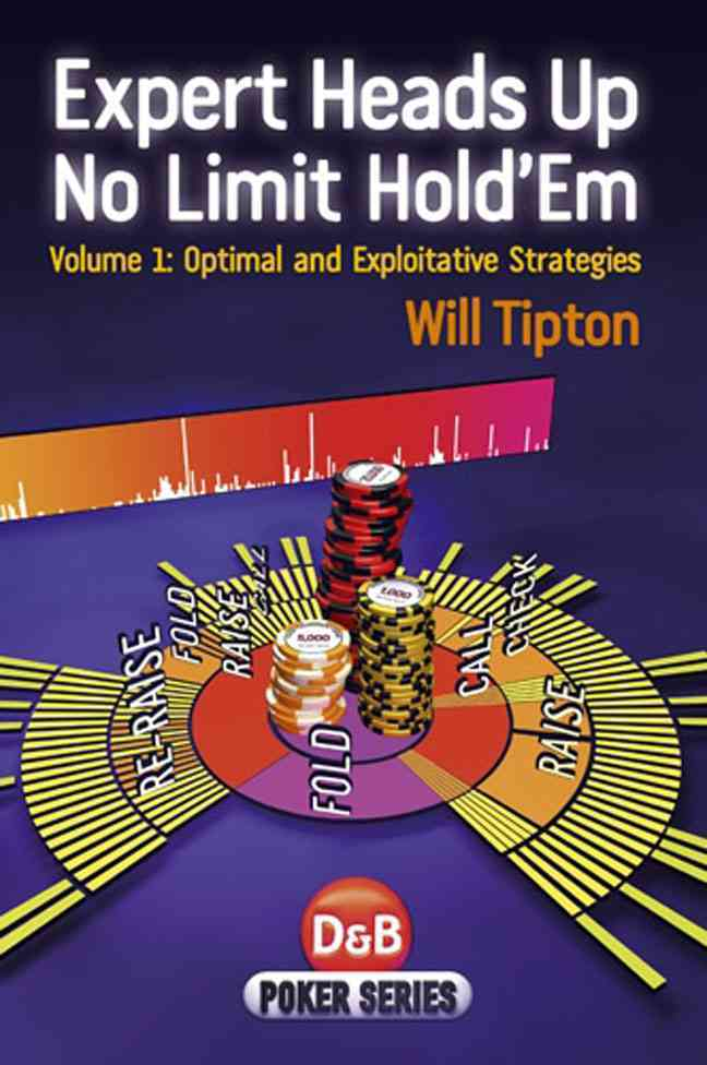 Expert Heads Up No Limit Hold'em Play By Tipton, Will
